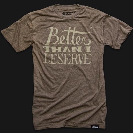 Better Than Deserve t-shirt Inspiration