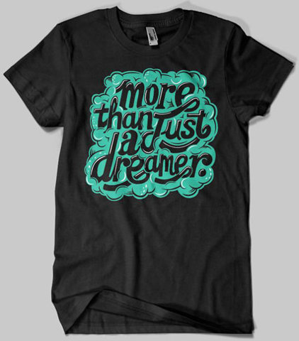 More Than Just A Dream T-shirt Graphic Inspiration